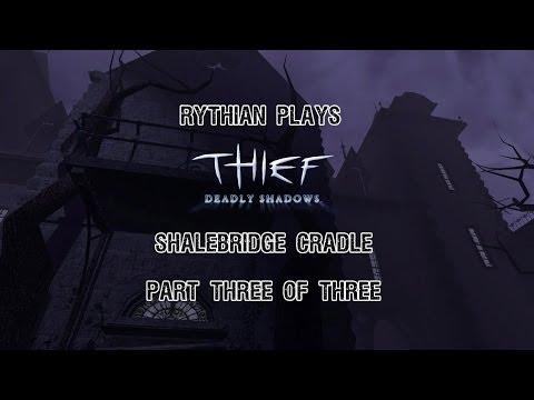 Thief: Deadly Shadows - Shalebridge Cradle Part 3 of 3