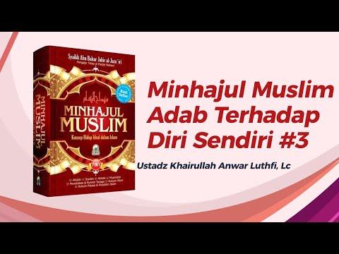 Minhajul Muslim -  Adab Terhadap Diri Sendiri #3 - Ustadz Khairullah, Lc
