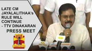 Late CM Jayalalithaa's Rule will Continue | T. T. V. Dinakaran | Full Press Meet | Thanthi TV