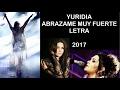 Yuridia Abrázame muy fuerte (LETRA) 2017