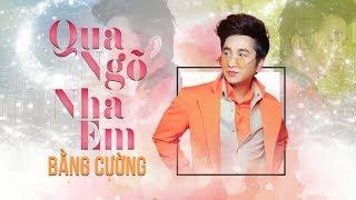 Qua Ngõ Nhà Em (Remix) - Bằng Cường | NHẠC SỐNG TRỮ TÌNH REMIX SÔI ĐỘNG NHẤT MV HD