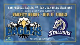 2019.02.09 San Pasqual Eagles v San Juan Hills Stallions - Rugby Div II Finals