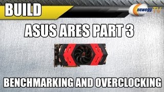 Newegg TV_ Supreme Combo Ares Part III - Benchmarking and Overclocking