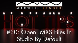 Maxwell Render HOT TIPS Tutorial #30 - Open .MXS Files In Studio By Default