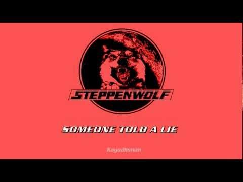 Steppenwolf - Someone Told A Lie