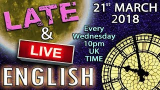 Learn English Words - 🔴 Late and Live - Wed 21st March 2018 - 10pm UK time