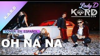 K A R D Oh Na Na Cover collab en espa ol By Lady D
