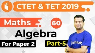 2:30 PM - CTET 2019 | Maths by Naman Sir | Algebra for Paper-II
