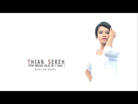 Thian Sereh  - Tetap Menjadi Milikmu (Cover)