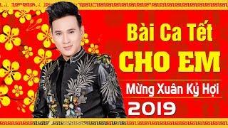 Nhạc Xuân 2019 - LK Bài Ca Tết Cho Em | Nhạc Xuân Trữ Tình Hải Ngoại 2019 - Mừng Tết Kỷ Hợi 2019