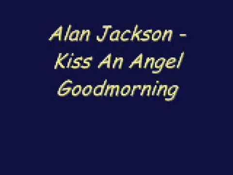 Alan Jackson - Kiss An Angel Good Mornin