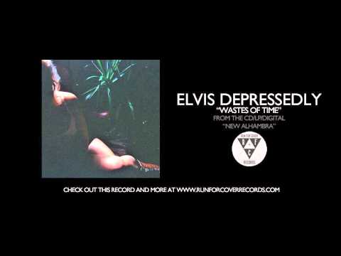 Elvis Depressedly - Wastes Of Time