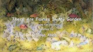 There Are Fairies In My Garden a poem written by Jean Aked