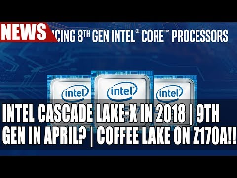Intel Cascade Lake-X Coming In 2018 | Coffee Lake Refresh In April? | Z170 & Coffee Lake Works!