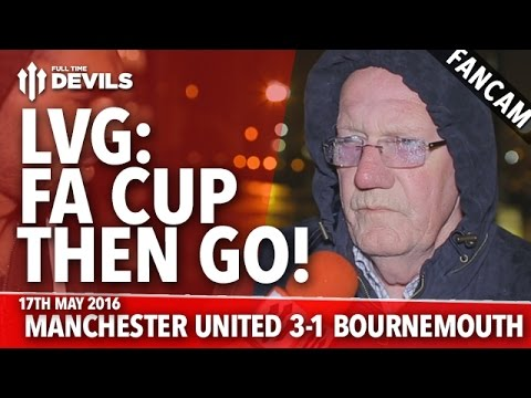 Louis Van Gaal: FA Cup Then Go! | Manchester United 3-1 Bournemouth | FANCAM