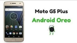 Moto G5 plus Android Oreo soak test is going to start....here is the guidence..