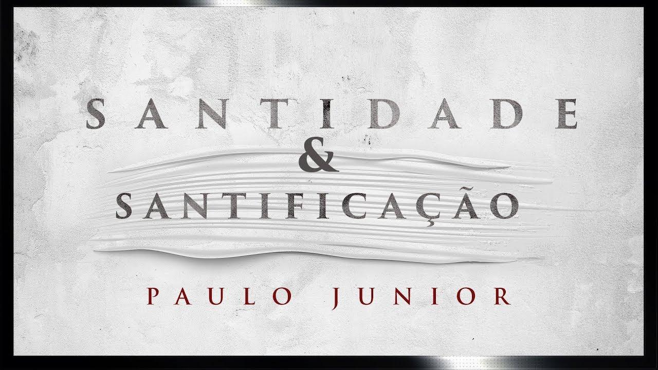 Diferença Entre Santidade e Santificação - Paulo Junior