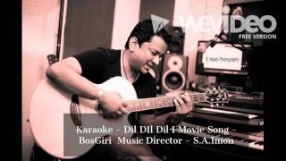 Dil Dil Dil (Karaoke) - BossGiri 2016 l Shouquat Ali Imon I Imran - Kona I Shakib Khan | Bubly