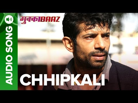 Chhipkali – Full Audio Song | Mukkabaaz  | Vineet & Zoya | Anurag Kashyap