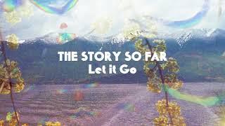 "The Story So Far ""Let it Go"""