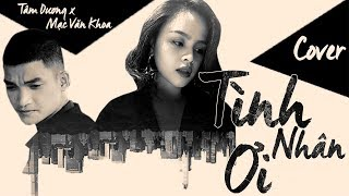 Tình Nhân Ơi(cover hay nhất) - Tâm Dương x Mạc Văn Khoa lần đầu rap/ Bắc version