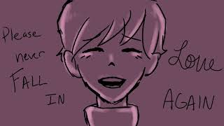 Please Never Fall In Love Again Animatic