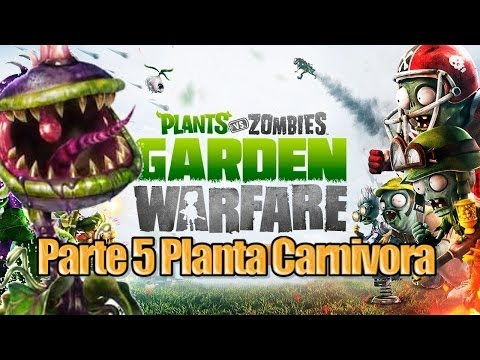 Plants vs Zombies Garden Warfare Parte 5 Planta Carnivora