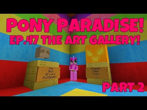Pony Paradise! Ep.47 The Art Gallery! Part 2