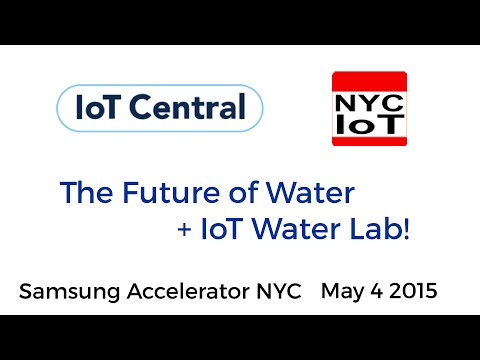 IoT Central / NYC IoT - The Future of Water + IoT Water Lab