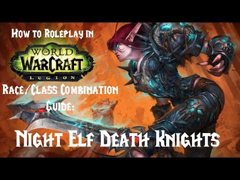 How to Roleplay in World of Warcraft: Race/Class Combo Guide- Night Elf Death Knight