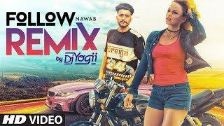 Nawab Follow Official Remix By Dj Yogii