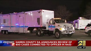 Harris County DA announces review of 800 cases connected to officer in raid