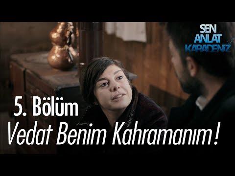 Vedat benim kahramanım - Sen Anlat Karadeniz 5. Bölüm