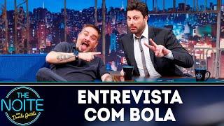Entrevista com Bola | The Noite (01/05/19)