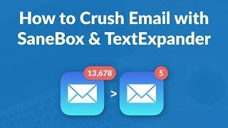 How to Crush Email with SaneBox & TextExpander (Webinar)