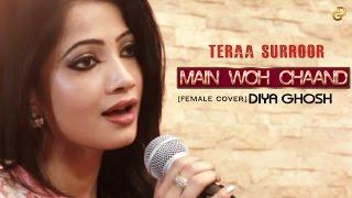 MAIN WOH CHAAND (Female Cover) | TERAA SURROOR | DIYA GHOSH |  Himesh Reshammiya, Farah Karimaee