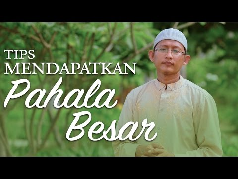 Ceramah Singkat: TipsUntuk Mendapatkan Pahala Besar - Ustadz Badrusalam, Lc.