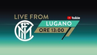 LIVE FROM LUGANO @1PM | DAY 3 | INTER PRE-SEASON 2019/20