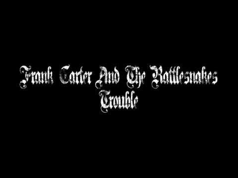 Frank Carter The Rattlesnakes - Trouble