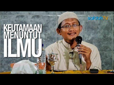 Kajian Islam: Keutamaan Menuntut Ilmu - Ustadz Badru Salam, Lc