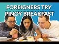Foreigners Try Pinoy Breakfast