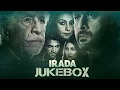 Irada | Jukebox | Naseeruddin Shah | Arshad Warsi | Sagarika Ghatge | Bollywood Movie 2017