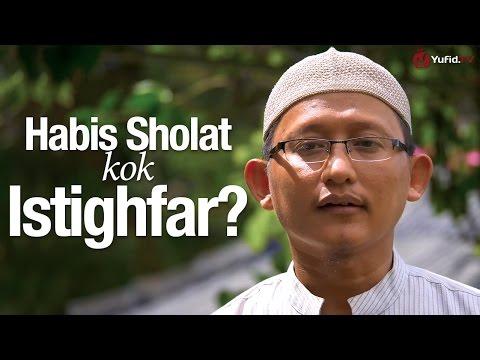 Ceramah Singkat: Habis Sholat Kok Istighfar? - Ustadz Abu Yahya Badru Salam, Lc.