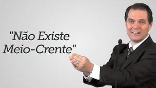 """""""Não Existe Meio-Crente"""" - Sérgio Lima"""