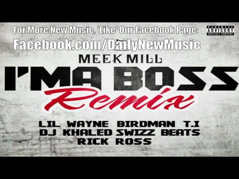 Meek Mill - Ima Boss (Remix) [Dirty] (Ft. Rick Ross, Lil Wayne, T.I., Birdman & Swizz Beatz)