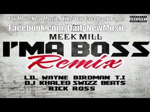 Meek Mill - Ima Boss (Remix) [Dirty] (Ft. Rick Ross, Lil Wayne, TI, Birdman&Swizz Beatz)