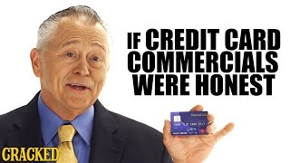 Why Credit Cards Are A Scam - Honest Ads by : Cracked