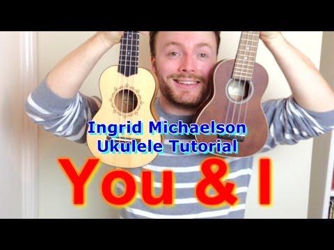 Ingrid Michaelson - You And I (Ukulele Tutorial)