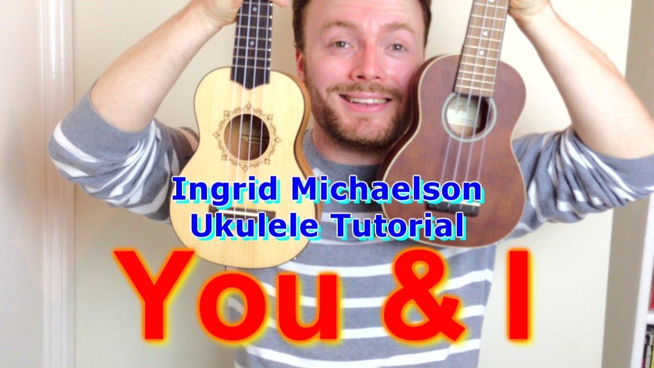 Ingrid Michaelson - You And I (Ukulele Tutorial) - YouTube