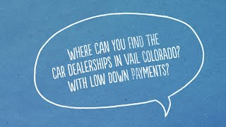 Auto Loans For Bad Credit with No Down Payment in Vail Colorado